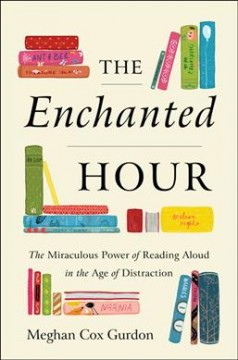 The enchanted hour : the miraculous power of reading aloud in the age of distraction cover image
