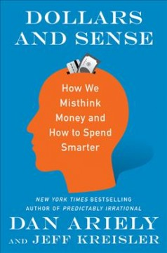 Dollars and sense : how we misthink money and how to spend smarter cover image