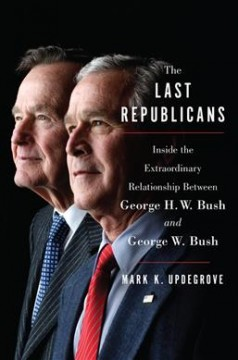 The last Republicans : inside the extraordinary relationship between George H.W. Bush and George W. Bush cover image