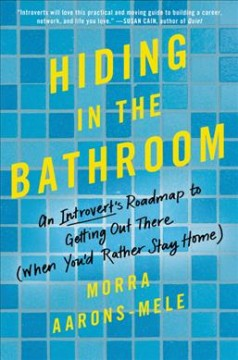 Hiding in the bathroom : an introvert's roadmap to getting out there (when you'd rather stay home) cover image