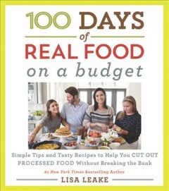 100 days of real food on a budget : simple tips and tasty recipes to help you cut out processed food without breaking the bank cover image