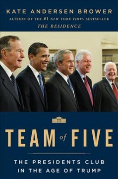 Team of five : the presidents club in the age of Trump cover image