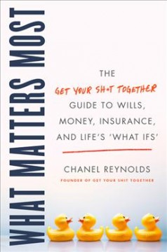 "What matters most : the Get Your Shit Together guide to wills, money, insurance, and life's ""what-ifs"" cover image"
