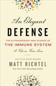 An elegant defense : the extraordinary new science of the immune system : a tale in four lives cover image
