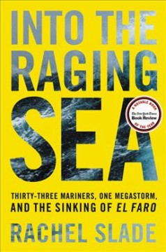 Into the raging sea : thirty-three mariners, one megastorm, and the sinking of El Faro cover image