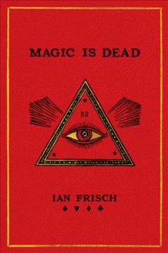 Magic is dead : my journey into the world's most secretive society of magicians cover image