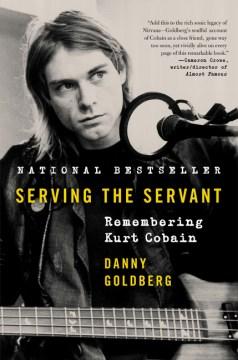 Serving the servant : remembering Kurt Cobain cover image