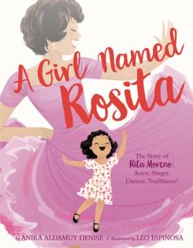 A girl named Rosita : the story of Rita Moreno: actor, singer, dancer, trailblazer! cover image