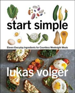 Start simple : eleven everyday ingredients for countless weeknight meals cover image