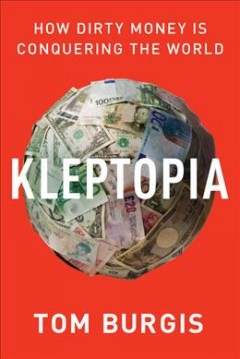 Kleptopia : how dirty money is conquering the world cover image