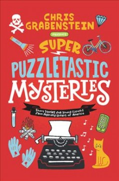 Super puzzletastic mysteries : short stories for young sleuths from Mystery Writers of America cover image