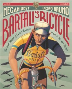 Bartali's Bicycle : The True Story of Gino Bartali Italy's Secret Hero cover image