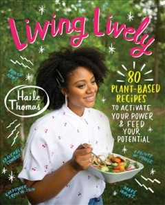 Living lively : 80 plant-based recipes to activate your power and feed your potential cover image