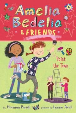Amelia Bedelia & friends paint the town cover image