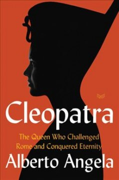 Cleopatra : the queen who challenged Rome and conquered eternity cover image