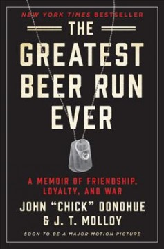The Greatest Beer Run Ever : A Memoir of Friendship, Loyalty, and War cover image
