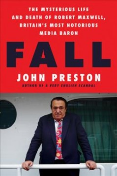 Fall : the mysterious life and death of Robert Maxwell, Britain's most notorious media baron cover image