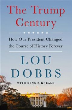 The Trump century : how our president changed the course of history forever cover image