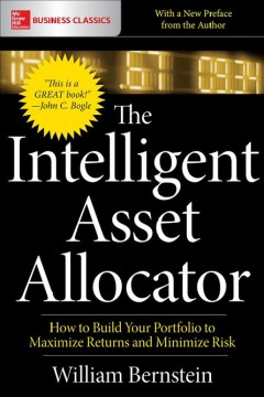 The intelligent asset allocator: how to build your portfolio to maximize returns and minimize risk cover image