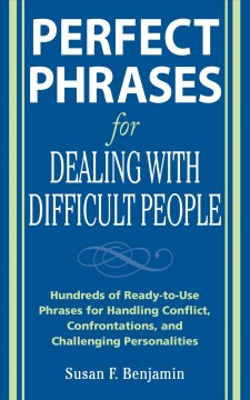 Perfect phrases for dealing with difficult people: hundreds of ready-to-use phrases for handling conflict, confrontations and challenging personalities cover image