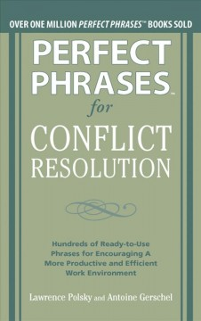 Perfect phrases for conflict resolution: hundreds of ready-to-use phrases for encouraging a more productive and efficient work environment cover image