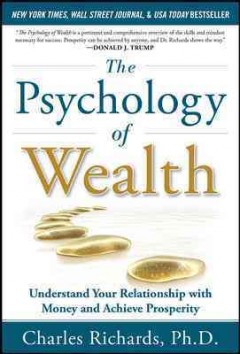 The psychology of wealth : understand your relationship with money and achieve prosperity cover image