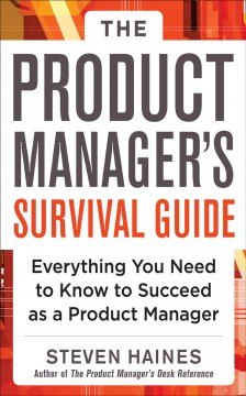 The product manager's survival guide: everything you need to know to succeed as a product manager cover image