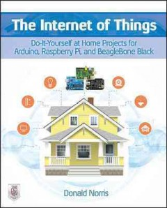 The Internet of things : do-it-yourself projects with Arduino, Raspberry Pi, and Beaglebone Black cover image