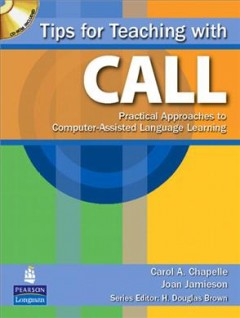 Tips for teaching with CALL : practical approaches to computer-assisted language learning cover image