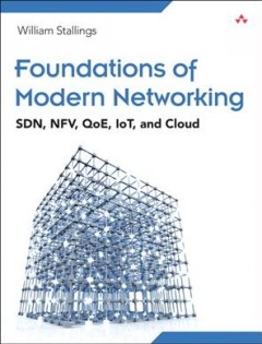 Foundations of modern networking : SDN, NFV, QoE, IoT, and Cloud cover image