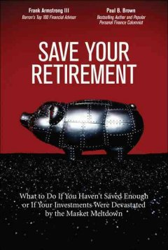 Save your retirement : what to do if you haven't saved enough or if your investments were devastated by the market meltdown cover image