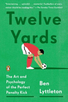 Twelve yards : the art and psychology of the perfect penalty kick cover image
