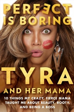 Perfect is boring : 10 things my crazy, fierce mama taught me about beauty, booty, and being a boss cover image
