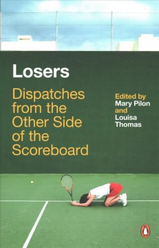 Losers : dispatches from the other side of the scoreboard cover image