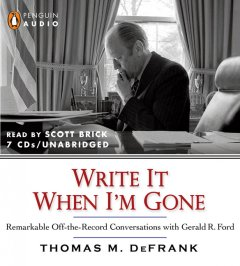 Write it when I'm gone remarkable off-the-record conversations with Gerald R. Ford cover image