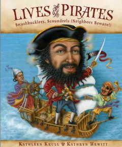 Lives of the pirates : swashbucklers, scoundrels (neighbors beware!) cover image