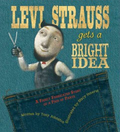 Levi Strauss gets a bright idea : a fairly fabricated story of a pair of pants cover image