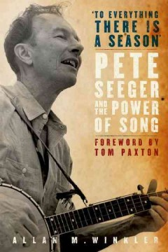 To everything there is a season : Pete Seeger and the power of song cover image