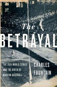 The betrayal : the 1919 World Series and the birth of modern baseball cover image