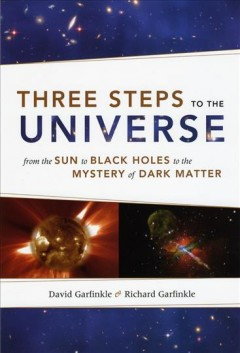 Three steps to the universe : from the sun to black holes to the mystery of dark matter cover image
