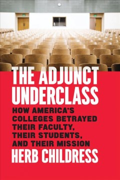 The adjunct underclass : how America's colleges betrayed their faculty, their students, and their mission cover image