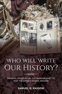 Who will write our history? : Emanuel Ringelblum, the Warsaw Ghetto, and the Oyneg Shabes Archive cover image