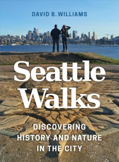 Seattle walks : discovering history and nature in the city cover image