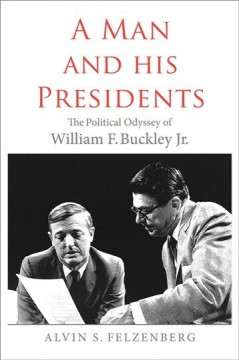 A man and his presidents : the political odyssey of William F. Buckley Jr. cover image