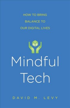 Mindful tech : how to bring balance to our digital lives cover image