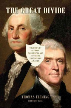 The Great divide : the conflict between Washington and Jefferson that defined a nation cover image