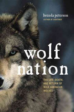 Wolf nation : the life, death, and return of wild American wolves cover image