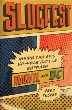 Slugfest : inside the epic fifty-year battle between Marvel and DC cover image