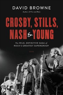 Crosby, Stills, Nash & Young : the wild, definitive saga of rock's greatest supergroup cover image