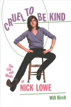 Cruel to be kind : the life and music of Nick Lowe cover image